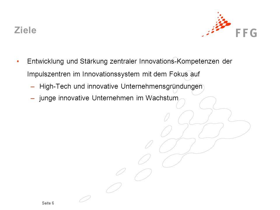 Seite 6 Ziele Entwicklung und Stärkung zentraler Innovations-Kompetenzen der Impulszentren im Innovationssystem mit dem Fokus auf –High-Tech und innov