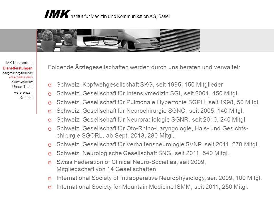 IMK Institut für Medizin und Kommunikation AG, Basel Folgende Ärztegesellschaften werden durch uns beraten und verwaltet: Schweiz. Kopfwehgesellschaft