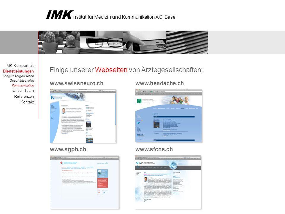 IMK Institut für Medizin und Kommunikation AG, Basel www.headache.chwww.swissneuro.ch www.sfcns.chwww.sgph.ch Einige unserer Webseiten von Ärztegesell