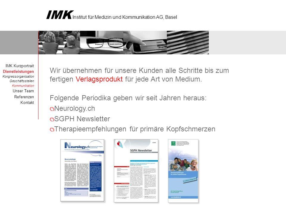 IMK Institut für Medizin und Kommunikation AG, Basel IMK Kurzportrait Dienstleistungen Kongressorganisation Geschäftsstellen Kommunikation Unser Team