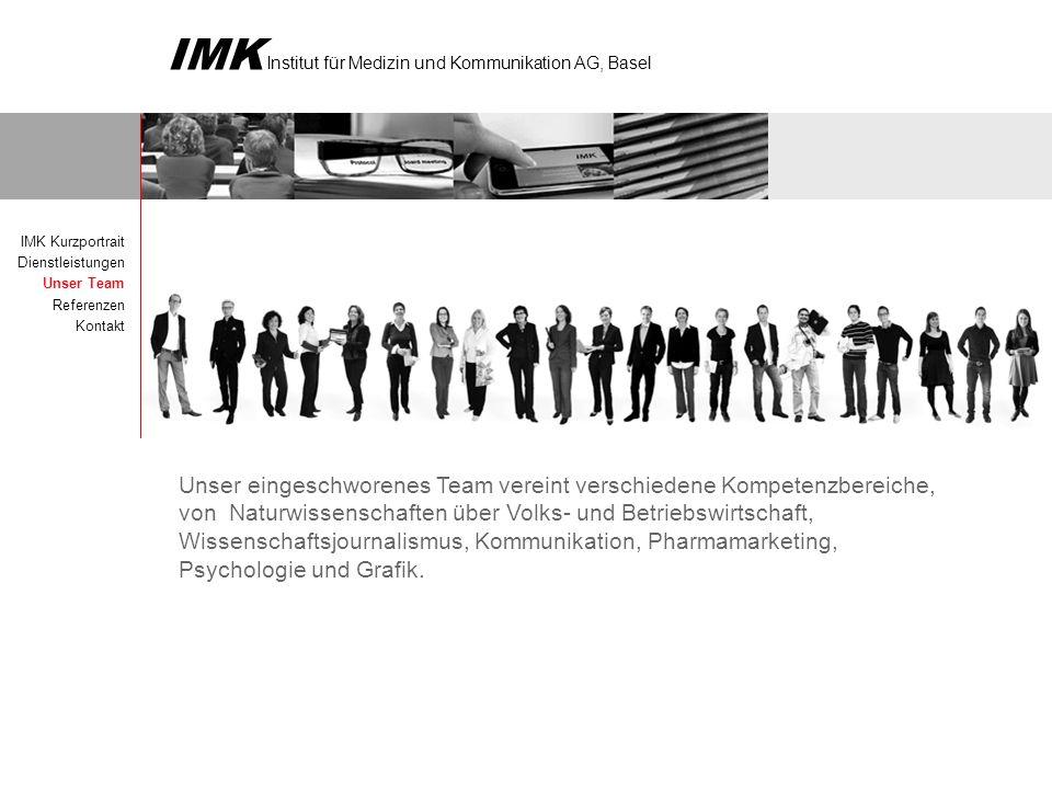 IMK Institut für Medizin und Kommunikation AG, Basel IMK Kurzportrait Dienstleistungen Unser Team Referenzen Kontakt Unser eingeschworenes Team verein