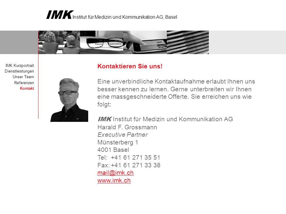 IMK Institut für Medizin und Kommunikation AG, Basel IMK Kurzportrait Dienstleistungen Unser Team Referenzen Kontakt Kontaktieren Sie uns.