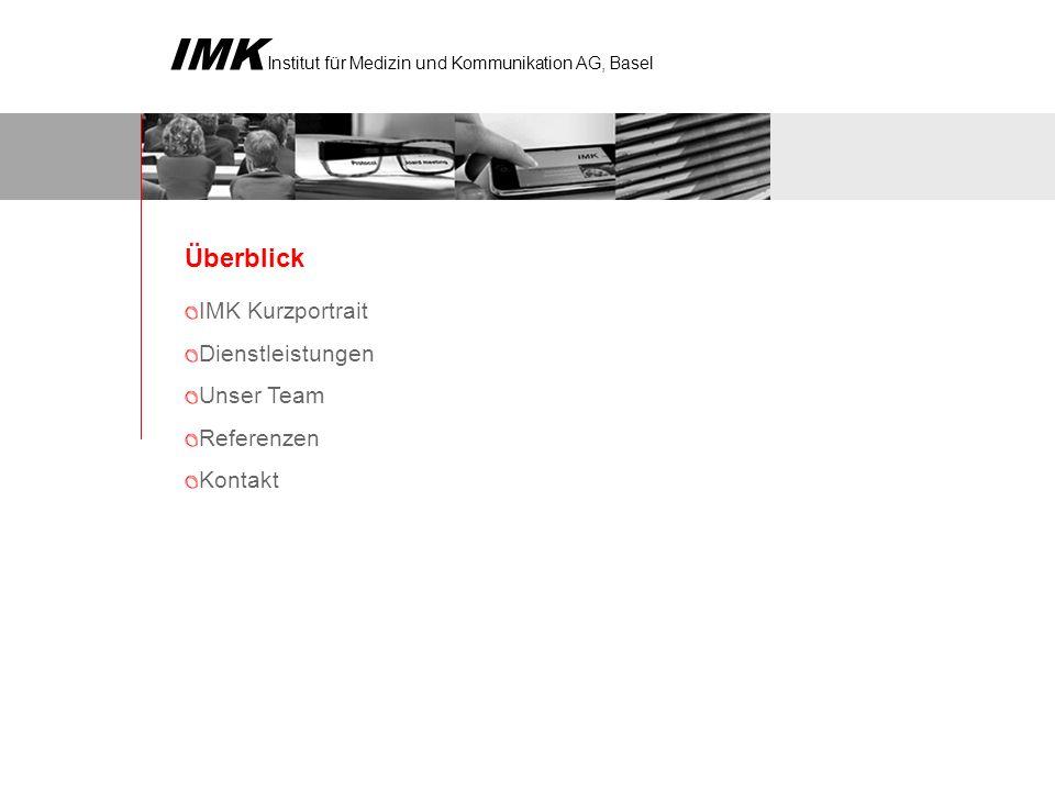 IMK Institut für Medizin und Kommunikation AG, Basel Überblick IMK Kurzportrait Dienstleistungen Unser Team Referenzen Kontakt