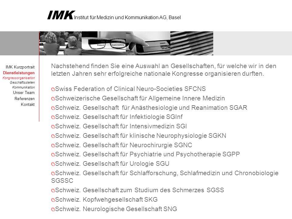IMK Institut für Medizin und Kommunikation AG, Basel Nachstehend finden Sie eine Auswahl an Gesellschaften, für welche wir in den letzten Jahren sehr erfolgreiche nationale Kongresse organisieren durften.