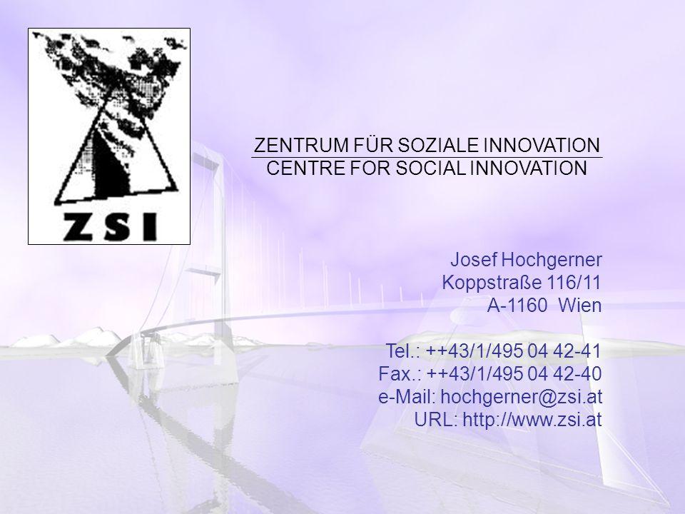 ZENTRUM FÜR SOZIALE INNOVATION CENTRE FOR SOCIAL INNOVATION Josef Hochgerner Koppstraße 116/11 A-1160 Wien Tel.: ++43/1/495 04 42-41 Fax.: ++43/1/495