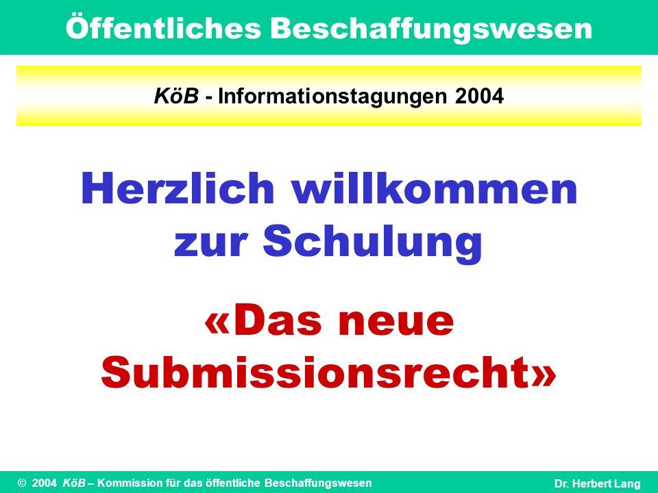 Öffentliches Beschaffungswesen © 2004 KöB – Kommission für das öffentliche BeschaffungswesenDr. Herbert Lang KöB - Informationstagungen 2004 Herzlich