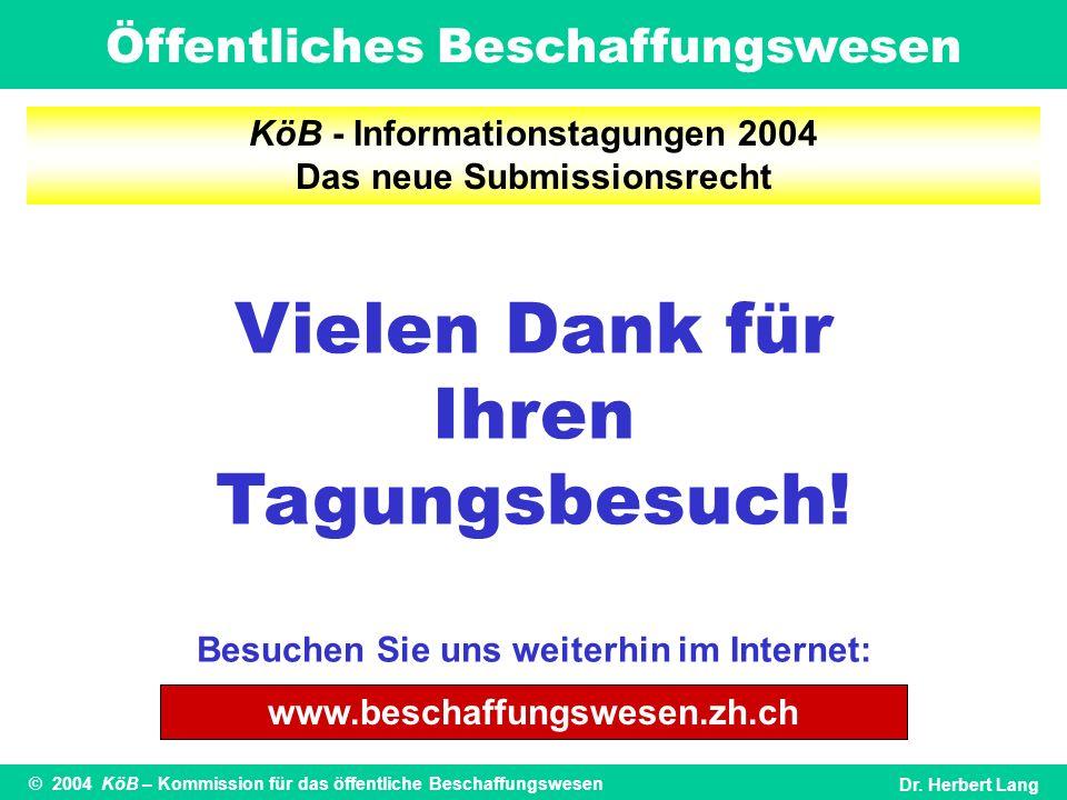 Öffentliches Beschaffungswesen © 2004 KöB – Kommission für das öffentliche BeschaffungswesenDr. Herbert Lang KöB - Informationstagungen 2004 Das neue