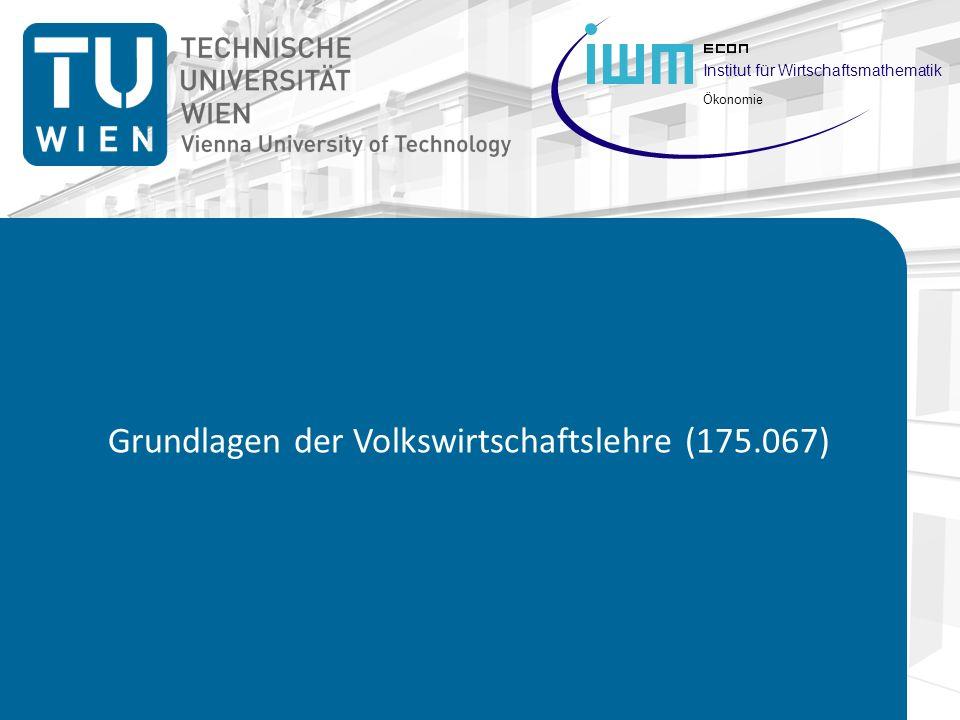 Institut für Wirtschaftsmathematik Ökonomie Grundlagen der Volkswirtschaftslehre (175.067)