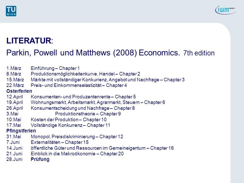 LITERATUR: Parkin, Powell und Matthews (2008) Economics. 7th edition 1.MärzEinführung – Chapter 1 8.MärzProduktionsmöglichkeitenkurve, Handel – Chapte