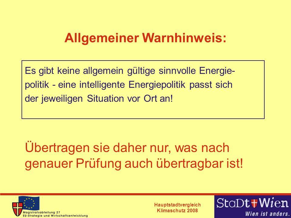 Hauptstadtvergleich Klimaschutz 2008 Allgemeiner Warnhinweis: Es gibt keine allgemein gültige sinnvolle Energie- politik - eine intelligente Energiepo