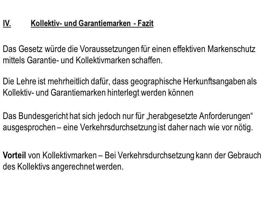 IV.Kollektiv- und Garantiemarken - Voraussetzungen Allgemeine Voraussetzungen für Schutzfähigkeit: 1)Freihaltebedürftigkeit 2)Unterscheidungskraft ? B