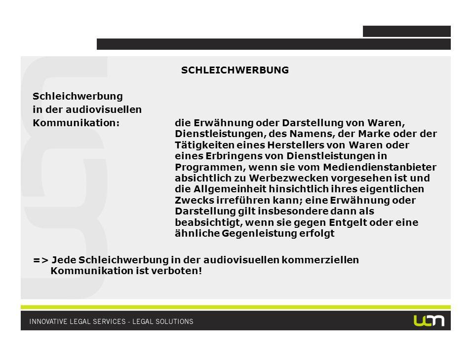 SCHLEICHWERBUNG Schleichwerbung in der audiovisuellen Kommunikation:die Erwähnung oder Darstellung von Waren, Dienstleistungen, des Namens, der Marke