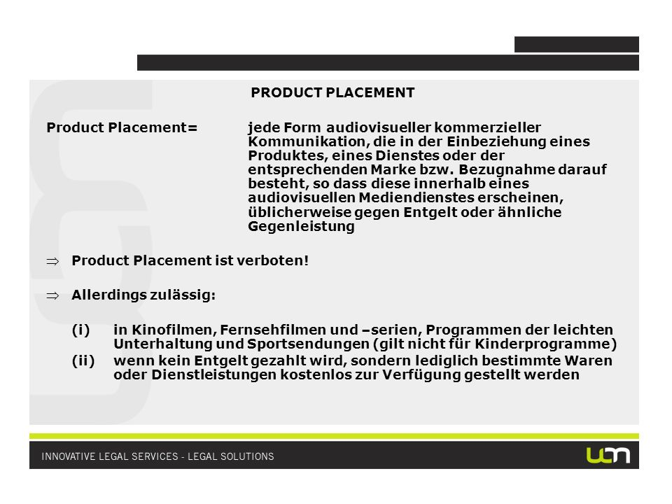 PRODUCT PLACEMENT Product Placement=jede Form audiovisueller kommerzieller Kommunikation, die in der Einbeziehung eines Produktes, eines Dienstes oder der entsprechenden Marke bzw.