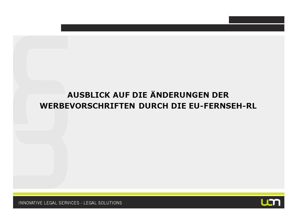 AUSBLICK AUF DIE ÄNDERUNGEN DER WERBEVORSCHRIFTEN DURCH DIE EU-FERNSEH-RL