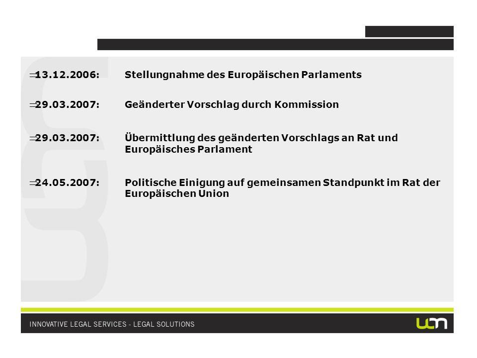 13.12.2006:Stellungnahme des Europäischen Parlaments 29.03.2007:Geänderter Vorschlag durch Kommission 29.03.2007:Übermittlung des geänderten Vorschlags an Rat und Europäisches Parlament 24.05.2007:Politische Einigung auf gemeinsamen Standpunkt im Rat der Europäischen Union