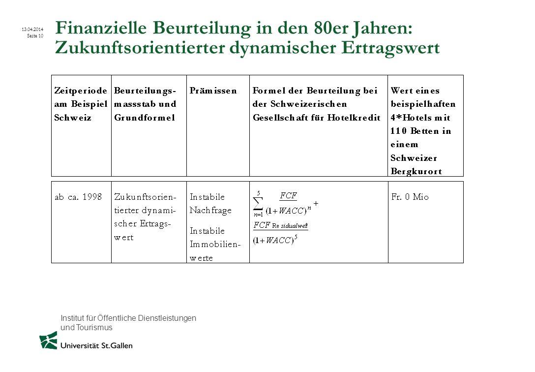 Institut für Öffentliche Dienstleistungen und Tourismus 13.04.2014 Seite 10 Finanzielle Beurteilung in den 80er Jahren: Zukunftsorientierter dynamisch