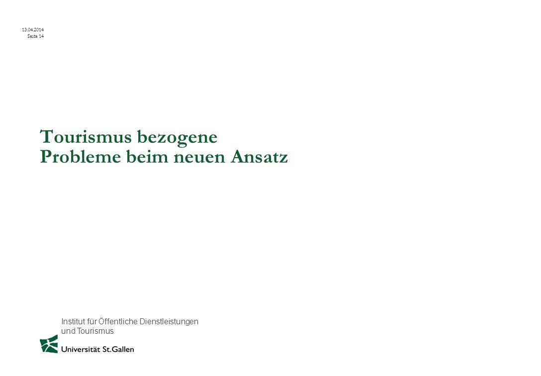 Institut für Öffentliche Dienstleistungen und Tourismus 13.04.2014 Seite 14 Tourismus bezogene Probleme beim neuen Ansatz