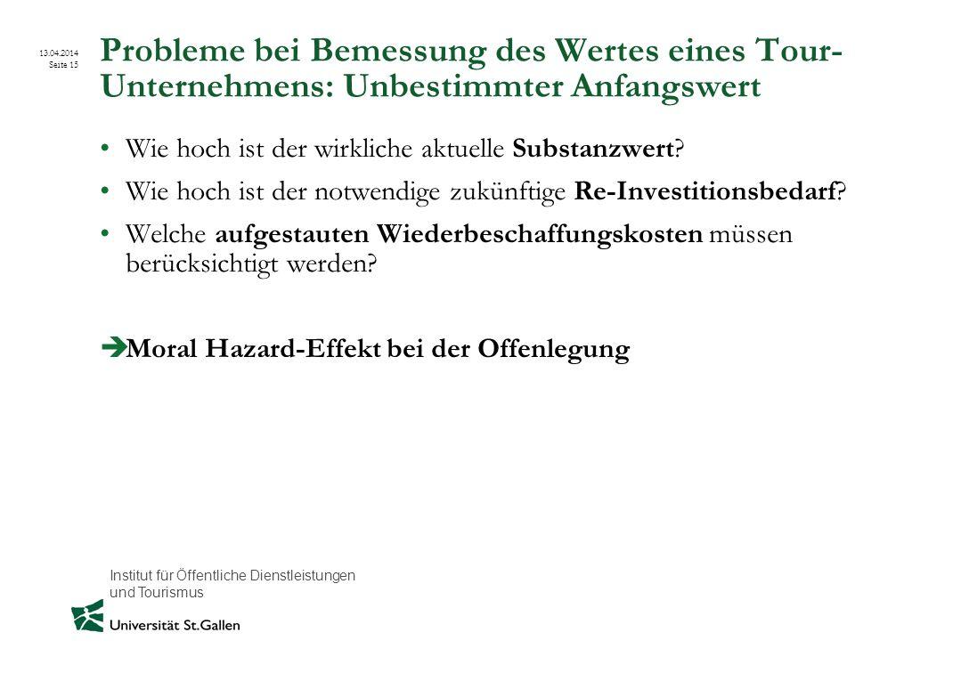 Institut für Öffentliche Dienstleistungen und Tourismus 13.04.2014 Seite 15 Probleme bei Bemessung des Wertes eines Tour- Unternehmens: Unbestimmter A