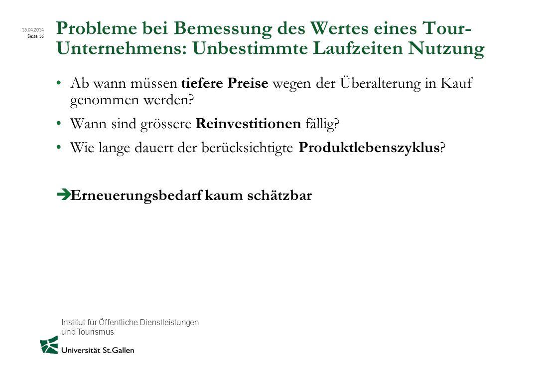 Institut für Öffentliche Dienstleistungen und Tourismus 13.04.2014 Seite 16 Probleme bei Bemessung des Wertes eines Tour- Unternehmens: Unbestimmte La