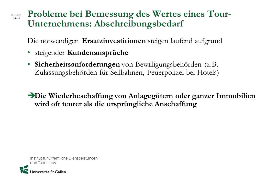 Institut für Öffentliche Dienstleistungen und Tourismus 13.04.2014 Seite 17 Probleme bei Bemessung des Wertes eines Tour- Unternehmens: Abschreibungsb