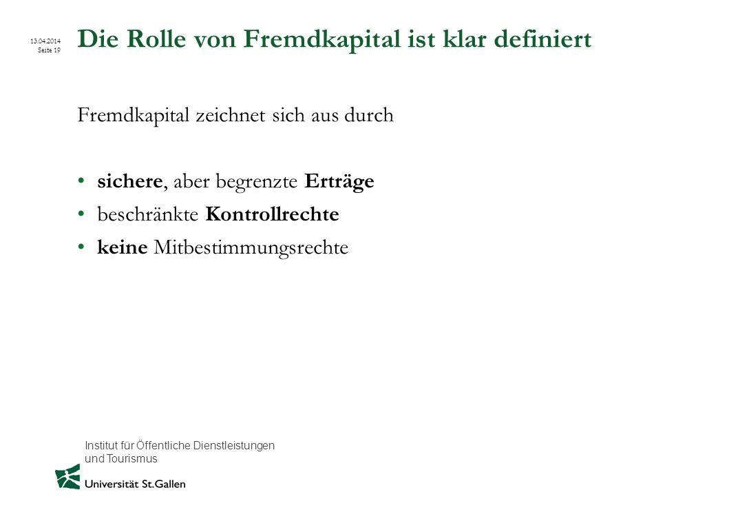 Institut für Öffentliche Dienstleistungen und Tourismus 13.04.2014 Seite 19 Die Rolle von Fremdkapital ist klar definiert Fremdkapital zeichnet sich a