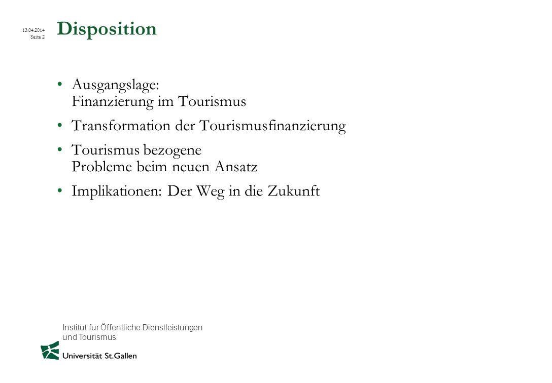 Institut für Öffentliche Dienstleistungen und Tourismus 13.04.2014 Seite 2 Disposition Ausgangslage: Finanzierung im Tourismus Transformation der Tour