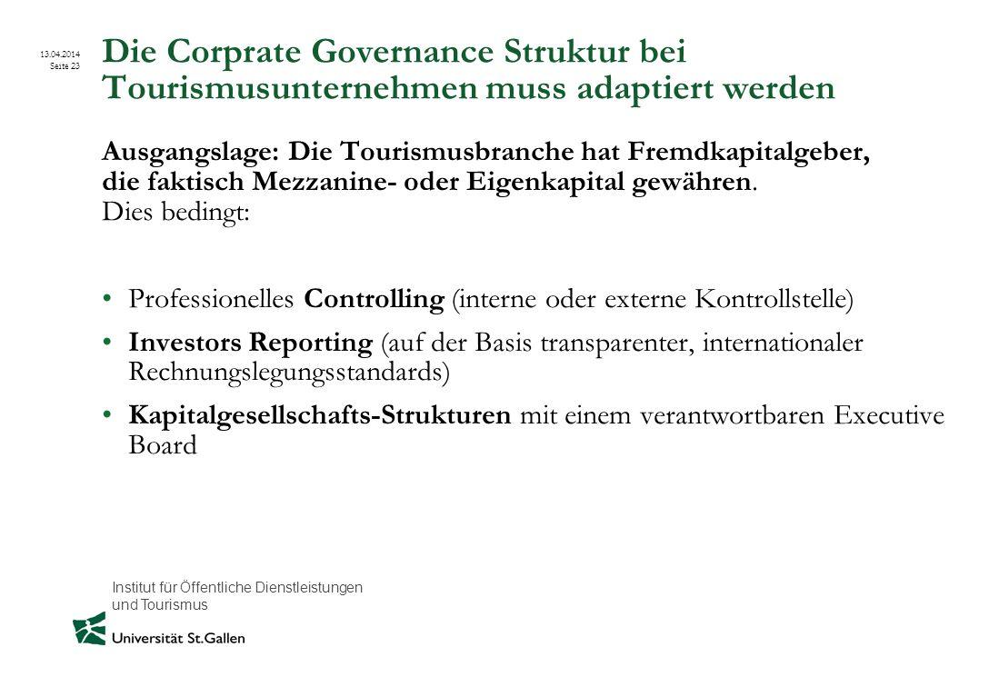 Institut für Öffentliche Dienstleistungen und Tourismus 13.04.2014 Seite 23 Die Corprate Governance Struktur bei Tourismusunternehmen muss adaptiert w