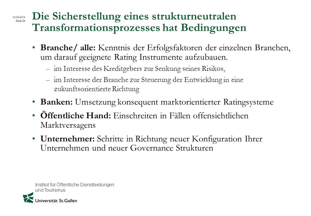 Institut für Öffentliche Dienstleistungen und Tourismus 13.04.2014 Seite 24 Die Sicherstellung eines strukturneutralen Transformationsprozesses hat Be