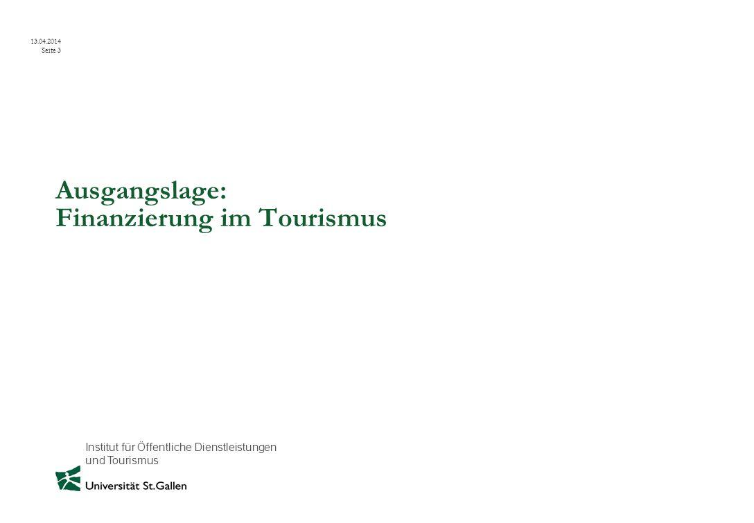 Institut für Öffentliche Dienstleistungen und Tourismus 13.04.2014 Seite 3 Ausgangslage: Finanzierung im Tourismus