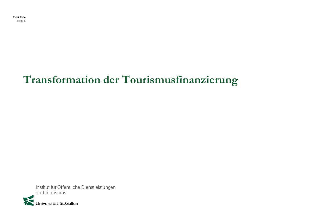 Institut für Öffentliche Dienstleistungen und Tourismus 13.04.2014 Seite 6 Transformation der Tourismusfinanzierung