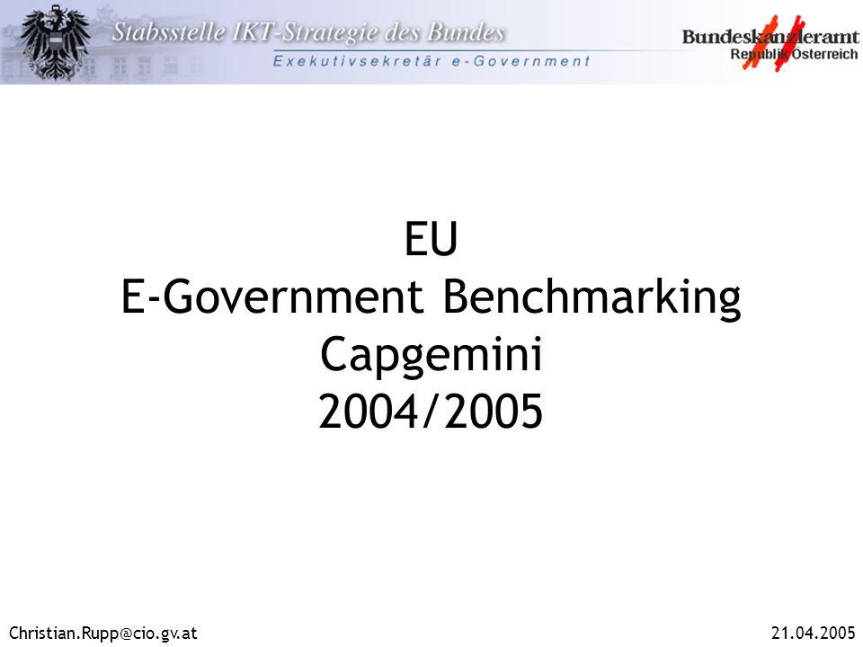 Christian.Rupp@cio.gv.at21.04.2005 EU E-Government Benchmarking Capgemini 2004/2005