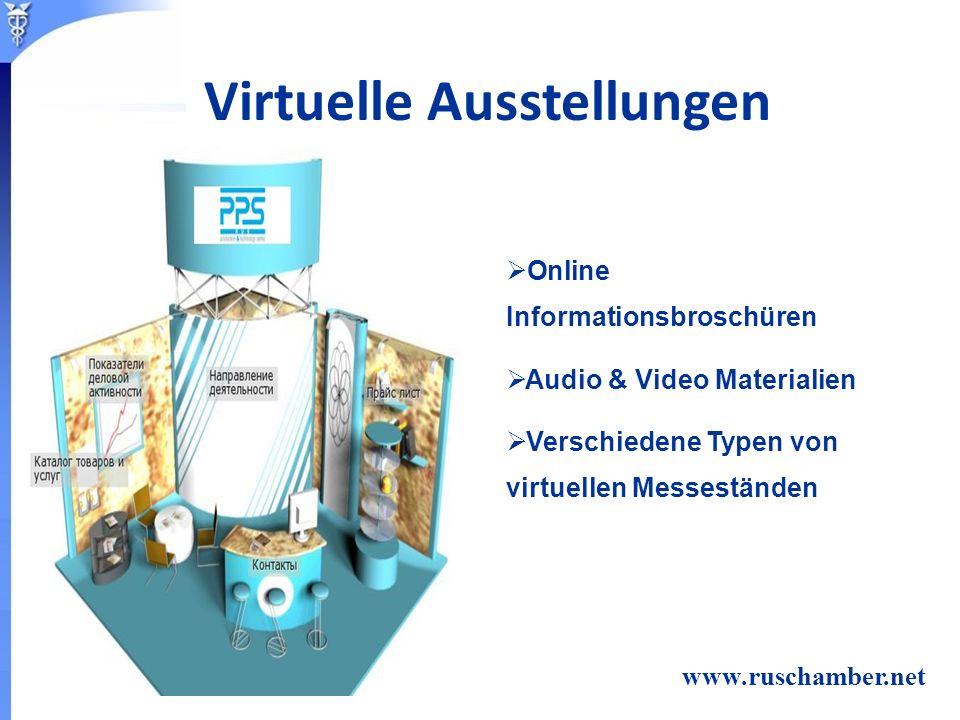 Online Informationsbroschüren Audio & Video Materialien Verschiedene Typen von virtuellen Messeständen www.ruschamber.net Virtuelle Ausstellungen