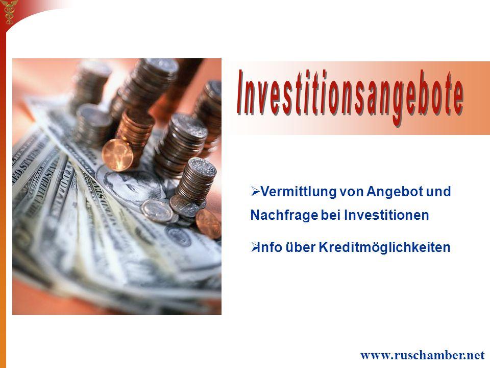 Vermittlung von Angebot und Nachfrage bei Investitionen Info über Kreditmöglichkeiten www.ruschamber.net