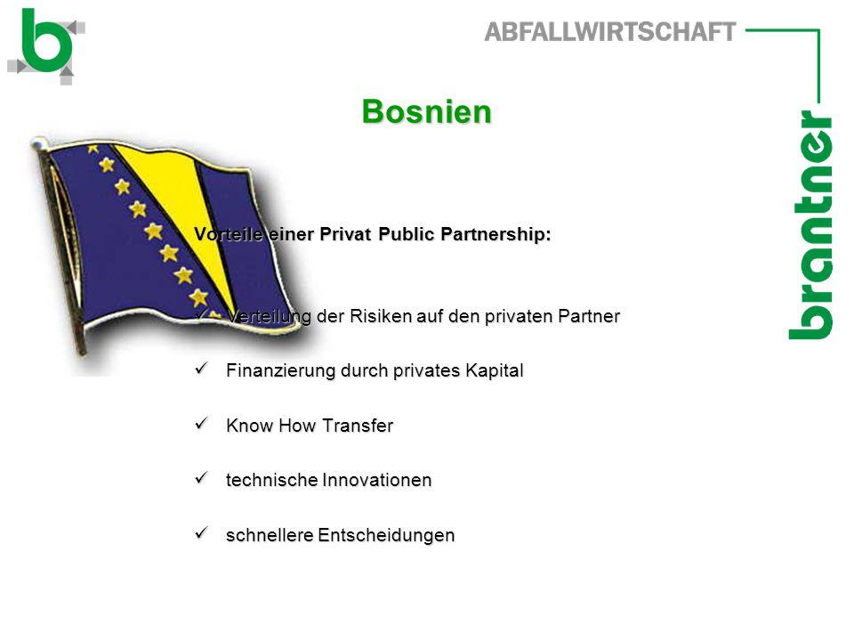 Bosnien Vorteile einer Privat Public Partnership: Verteilung der Risiken auf den privaten Partner Verteilung der Risiken auf den privaten Partner Finanzierung durch privates Kapital Finanzierung durch privates Kapital Know How Transfer Know How Transfer technische Innovationen technische Innovationen schnellere Entscheidungen schnellere Entscheidungen