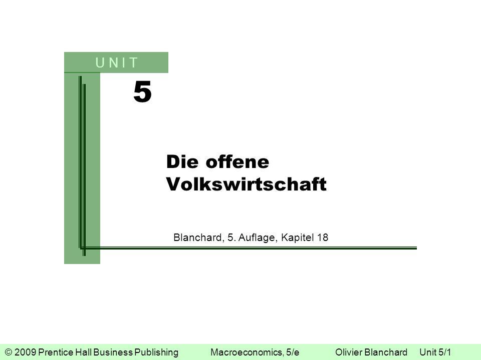 © 2009 Prentice Hall Business Publishing Macroeconomics, 5/e Olivier Blanchard Unit 5/1 5 U N I T Die offene Volkswirtschaft Blanchard, 5. Auflage, Ka