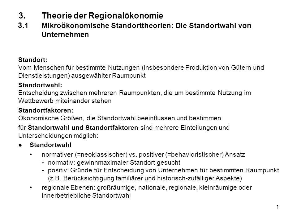 1 3.Theorie der Regionalökonomie 3.1Mikroökonomische Standorttheorien: Die Standortwahl von Unternehmen Standort: Vom Menschen für bestimmte Nutzungen