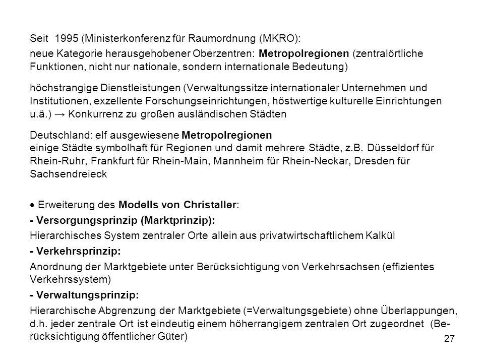 27 Seit 1995 (Ministerkonferenz für Raumordnung (MKRO): neue Kategorie herausgehobener Oberzentren: Metropolregionen (zentralörtliche Funktionen, nich