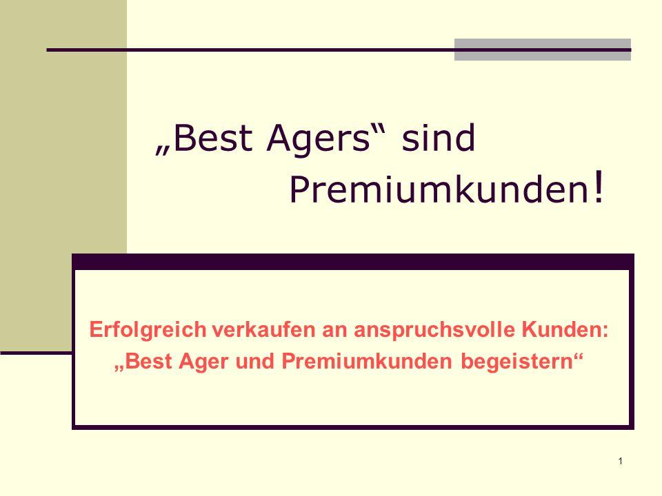 1 Best Agers sind Premiumkunden ! Erfolgreich verkaufen an anspruchsvolle Kunden: Best Ager und Premiumkunden begeistern