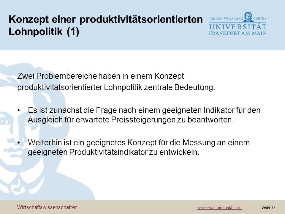 Wirtschaftswissenschaften www.wiwi.uni-frankfurt.de www.wiwi.uni-frankfurt.de Seite 17 Konzept einer produktivitätsorientierten Lohnpolitik (1) Zwei P