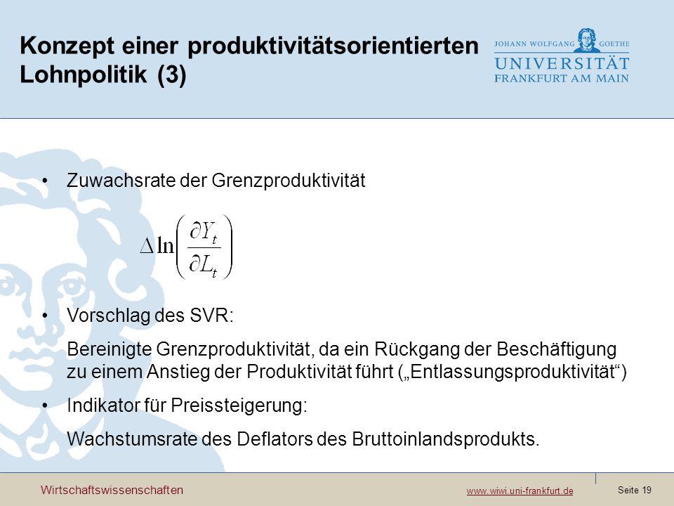 Wirtschaftswissenschaften www.wiwi.uni-frankfurt.de www.wiwi.uni-frankfurt.de Seite 19 Konzept einer produktivitätsorientierten Lohnpolitik (3) Zuwach