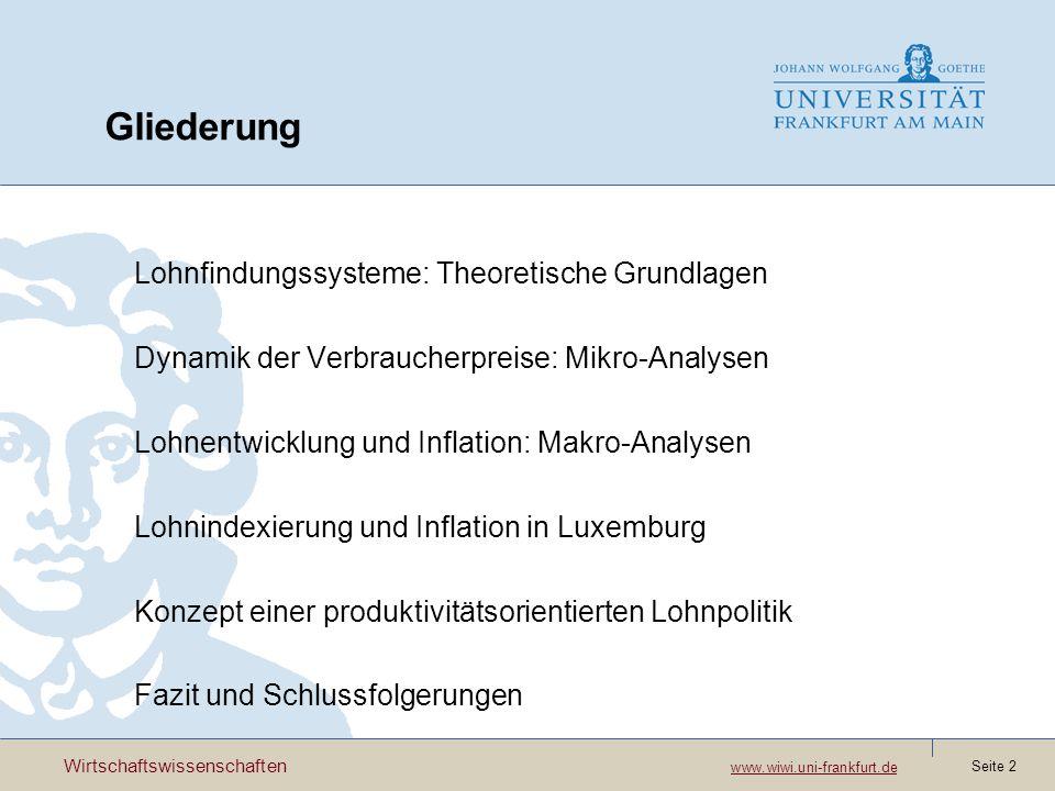Wirtschaftswissenschaften www.wiwi.uni-frankfurt.de www.wiwi.uni-frankfurt.de Seite 13 Lohnentwicklung und Inflation: Deutschland Granger-Kausalität: Keine Kausalität zwischen Lohnentwicklung und Inflation Impuls-Antwort-Funktion: