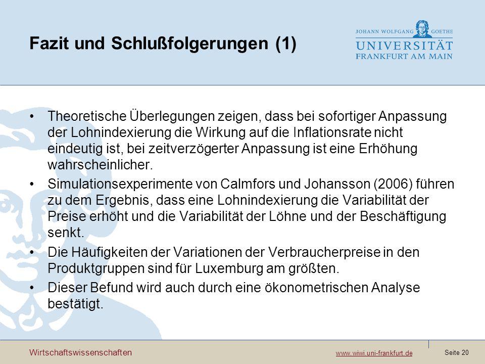 Wirtschaftswissenschaften www.wiwi.uni-frankfurt.de www.wiwi.uni-frankfurt.de Seite 20 Fazit und Schlußfolgerungen (1) Theoretische Überlegungen zeige