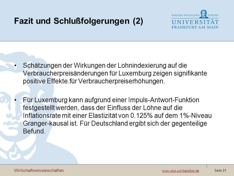 Wirtschaftswissenschaften www.wiwi.uni-frankfurt.de www.wiwi.uni-frankfurt.de Seite 21 Fazit und Schlußfolgerungen (2) Schätzungen der Wirkungen der L