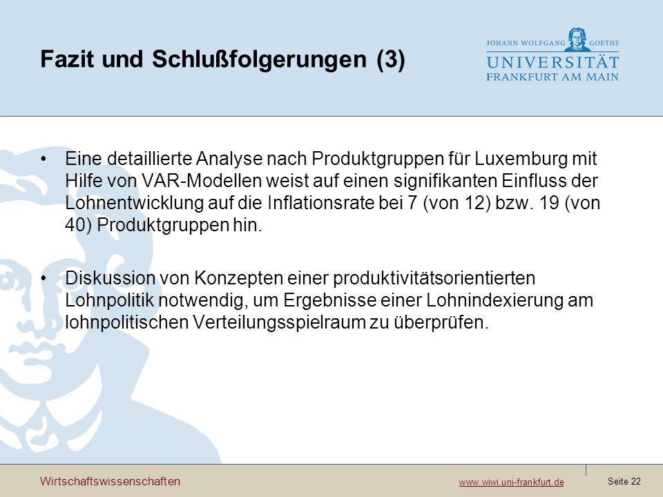 Wirtschaftswissenschaften www.wiwi.uni-frankfurt.de www.wiwi.uni-frankfurt.de Seite 22 Fazit und Schlußfolgerungen (3) Eine detaillierte Analyse nach