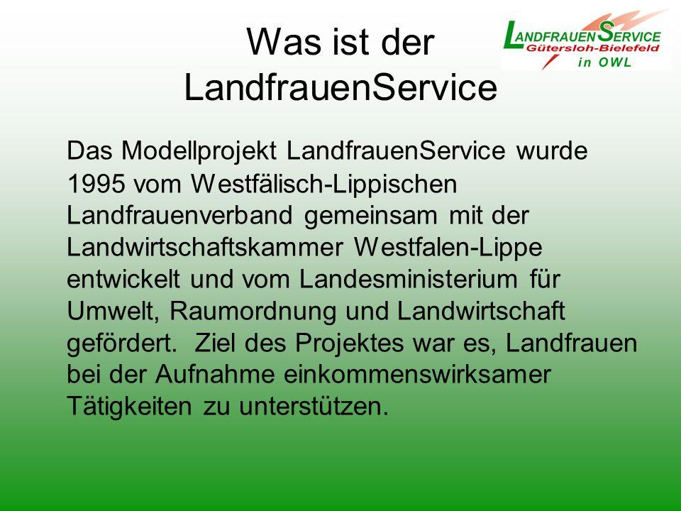 Was ist der LandfrauenService Das Modellprojekt LandfrauenService wurde 1995 vom Westfälisch-Lippischen Landfrauenverband gemeinsam mit der Landwirtsc