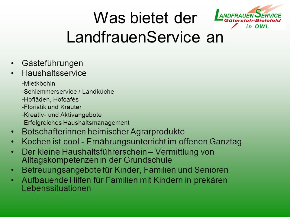 Was bietet der LandfrauenService an Gästeführungen Haushaltsservice -Mietköchin -Schlemmerservice / Landküche -Hofläden, Hofcafés -Floristik und Kräut