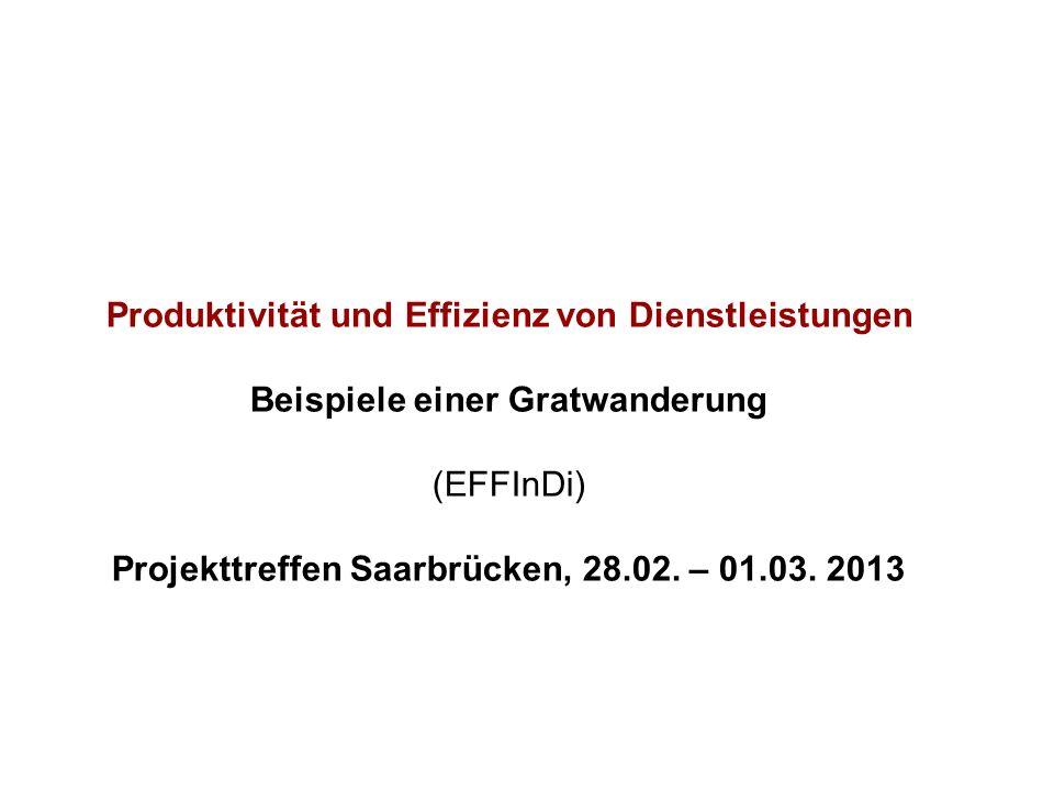 Produktivität und Effizienz von Dienstleistungen Beispiele einer Gratwanderung (EFFInDi) Projekttreffen Saarbrücken, 28.02.