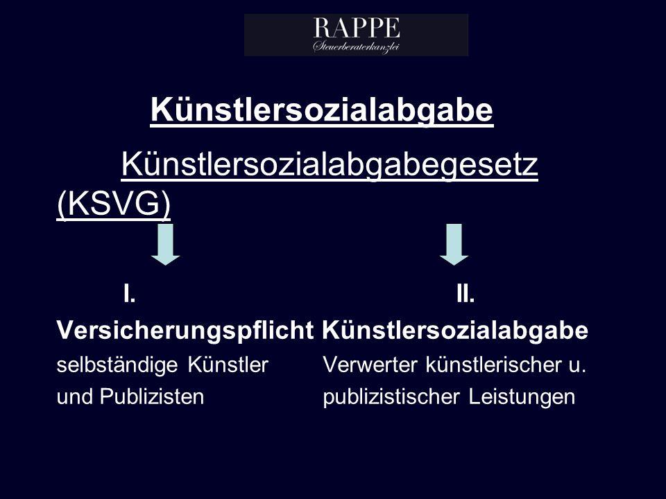Künstlersozialabgabe Künstlersozialabgabegesetz (KSVG) I.II.