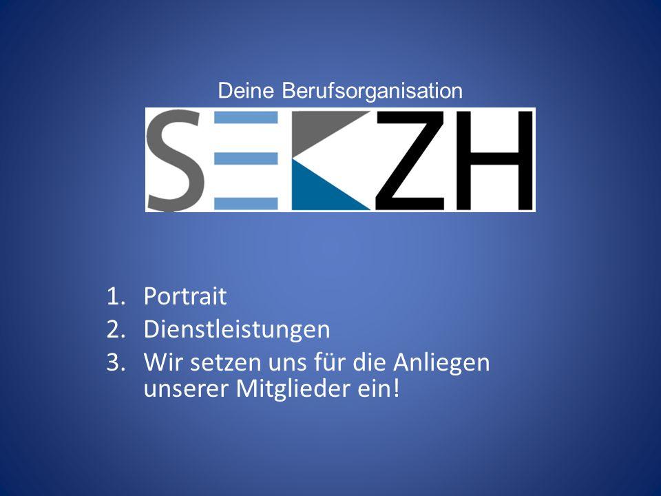 1.Portrait 2.Dienstleistungen 3.Wir setzen uns für die Anliegen unserer Mitglieder ein! Deine Berufsorganisation