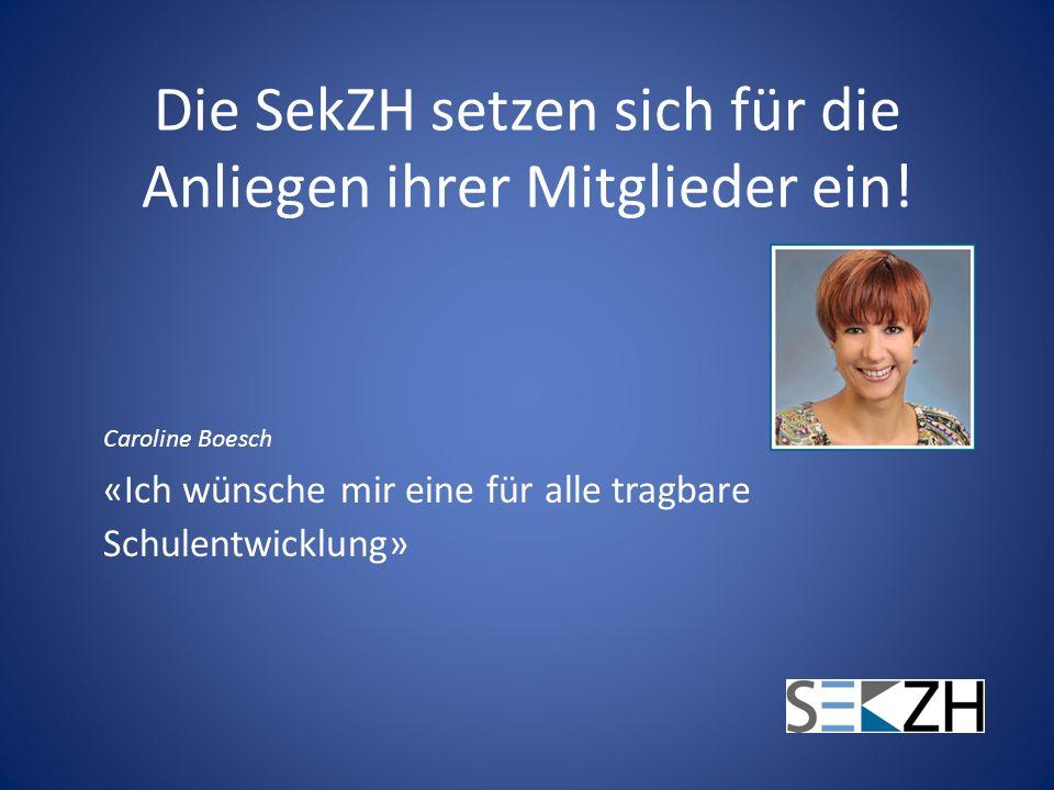 Die SekZH setzen sich für die Anliegen ihrer Mitglieder ein! Caroline Boesch «Ich wünsche mir eine für alle tragbare Schulentwicklung»